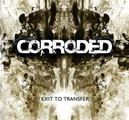 CORRODED - EXIT TO TRANSFER (CD)